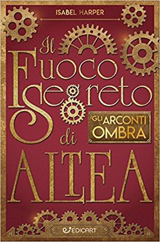 Gli arconti. Il fuoco segreto di Altea Book Cover